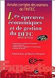 LES EPREUVES ECONOMIQUES ET DE GESTION DU DEFC. Annales corrigées des examens de lINTEC, édition 1999 (Cas Prat.Exerc.