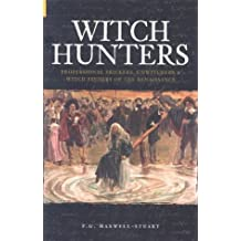 Witch-hunters: Professional Prickers, Unwitchers and Witch-finders of the Renaissance (Revealing History)