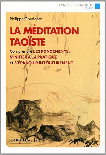La méditation taoïste: Comprendre les fondements, s'initier à la pratique et s'épanouir intérieurement.