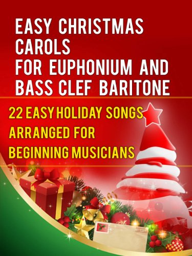 Easy Christmas Carols For Euphonium and Baritone Bass Clef: 22 Easy Holiday Songs Arranged For Beginning Musicians (Easy Christmas Carols For Concert Band Instruments Book 1) (English Edition)