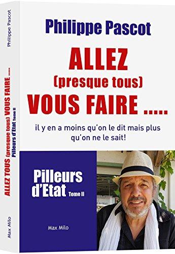 Allez (presque tous) vous faire. Pilleurs d'etat - tome 2 (02) par Philippe Pascot