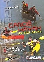 Canoë-Kayak en eau calme - S'initier et progresser de Pascal Rozoy