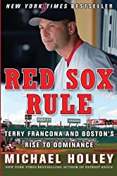 Red Sox Rule: Terry Francona and Bostona??s Rise to Dominance by Michael Holley (2009-03-24)