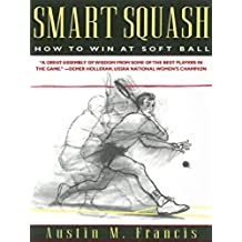 Smart Squash: How to Win at Soft Ball (English Edition)