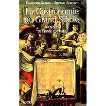 La Gastronomie au Grand Siècle - 100 recettes de France et d'Italie