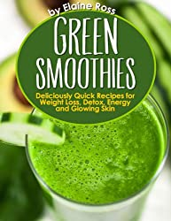 Green Smoothies: Deliciously Quick Recipes for Weight Loss, Detox, Energy and Glowing Skin (English Edition)