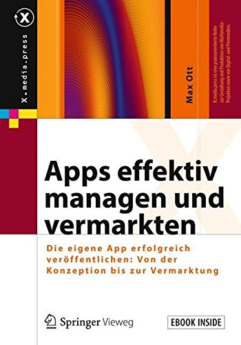 Apps Effektiv Managen Und Vermarkten: Die Eigene App Erfolgreich  Veröffentlichen: Von Der Konzeption Bis