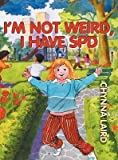[(I'm Not Weird, I Have Sensory Processing Disorder (SPD): Alexandra's Journey (2nd Edition))] [Author: Chynna T. Laird] published on (May, 2012)