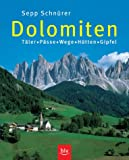 Dolomiten: Täler, Pässe, Wege, Hütten, Gipfel - Sepp Schnürer
