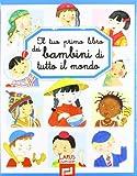 Il tuo primo libro dei bambini di tutto il mondo. Ediz. illustrata