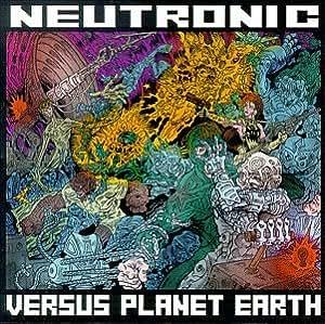 Neutronic - Neutronic vs. Planet Earth