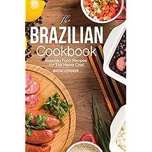 The Brazilian Cookbook: Brazilian Food Recipes for The Home Chef (English Edition)