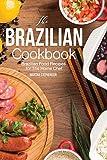 The Brazilian Cookbook: Brazilian Food Recipes for The Home Chef