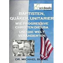 Baptisten, Quäker, Unitarier - Wie progressive Kirchen die USA und die Welt veränderten (sciebooks 11)