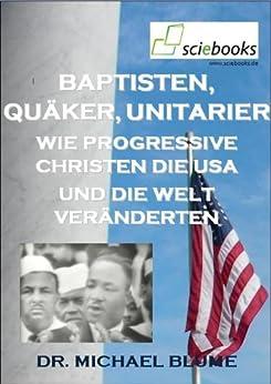 Baptisten, Quäker, Unitarier - Wie progressive Kirchen die USA und die Welt veränderten (sciebooks 11) von [Blume, Michael]