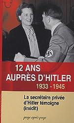 12 ans auprès d'Hitler - 1933-1945 La secrétaire privée d'Hitler témoigne ( inédit) de Christa Schroeder