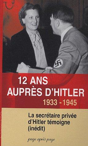 12 ans auprès d'Hitler : 1933-1945 La secrétaire privée d'Hitler témoigne ( inédit)