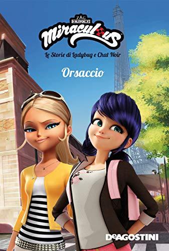 Orsaccio. Miraculous. Le storie di Ladybug e Chat Noir. Ediz. a colori