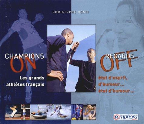 Champions on, regards off : Les grands athlètes français : état d'esprit, d'humeur, état d'humour.