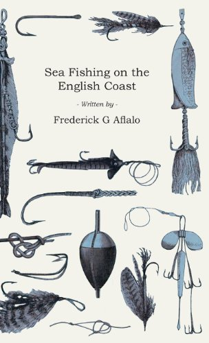 Sea Fishing on the English Coast - A Manual of Practical Instruction on the Art of Making and Using Sea Tackle and a Detailed Guide for Sea-Fishermen (English Edition)