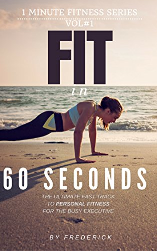 """Fit in 60 Seconds: How to become Fit in only One Minute per Day (""""1 Minute Fitness Series."""") (English Edition)"""
