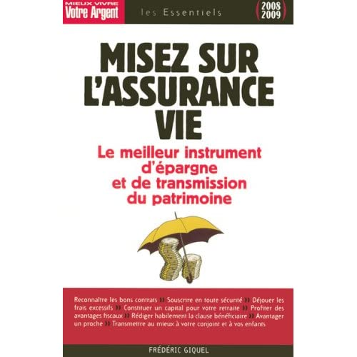 Misez sur l'assurance vie : Le meilleur instrument d'épargne et de transmission du patrimoine