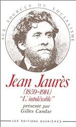 JEAN JAURES. L'intolérable, 1850-1914