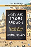 Legitimising Standard Languages: Perspectives from a School in Banaras (Sociology and Social Anthropology of Education in South Asia)