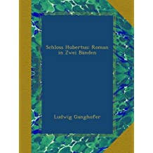 Schloss Hubertus: Roman in Zwei Bänden