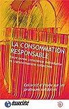 La consommation responsable. Entre bonne conscience individuelle et transformations collectives...