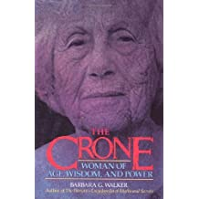The Crone: Woman of Age, Wisdom, and Power by Barbara G. Walker (1988-02-24)
