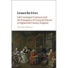 Leases for Lives: Life Contingent Contracts and the Emergence of Actuarial Science in Eighteenth-Century England