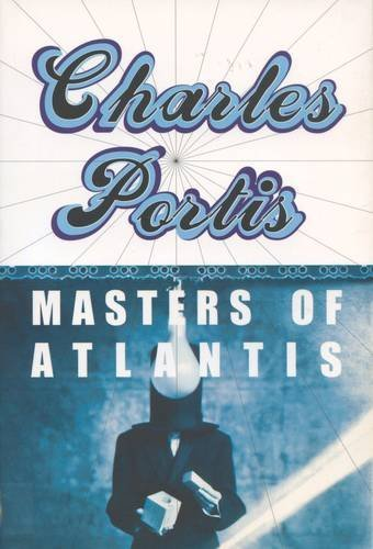 Masters of Atlantis by Charles Portis (2011-01-28)