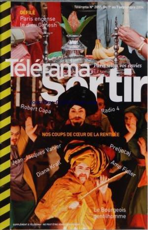 TELERAMA SORTIR [No 2851] du 01/09/2004 - DEFILE - PARIS ENCENSE LE DIEU GANESH - NOS COUPS DE COEUR DE LA RENTREE - ROBERT CAPA - RADIO 4 - PRELJOCAJ - J.J. VANIER - DIANA KRALL - LE BOURGEOIS GENTILHOMME - ENFANTS - CREPES AUX TROIS DELICES - BALLET INSOLITE - VARIATION D'UNE RIVE A L'AUTRE - CINEMA - CLEAN - OLIVIER ASSAYAS - CINQ FOIS DEUX - F. OZON - BRAD MEHLDAU - THIEFAINE - TETES RAIDES - EXILS EN CONCERT - DU FLAMENCO A LA TRANSE - T