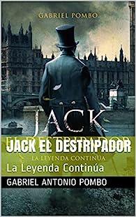 Jack El Destripador: La Leyenda Continúa par  Gabriel Antonio Pombo