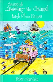 Croissant the Channel: Next Stop, France... (English Edition) von [Hanrahan, Peter]