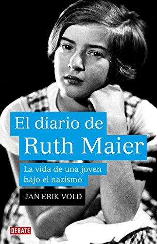 El diario de Ruth Maier / Ruth Maier's Diary: 1933-1942 La vida de una joven bajo el nazismo / 1933-1942 A Jewish Girl's Life in Nazi Europe por From Debate Editorial