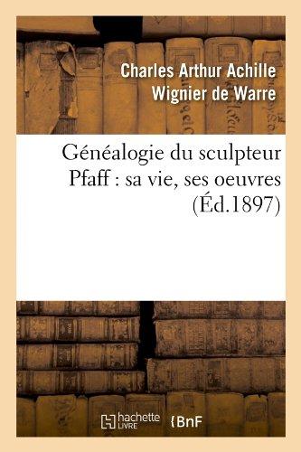 Généalogie du sculpteur Pfaff : sa vie, ses oeuvres (Éd.1897)