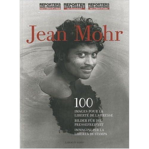 100 images pour la liberté de la presse de Jean Mohr,Silvia Benedetti (Photographies),Daniel Goldstein (Photographies) ( 18 novembre 2010 )