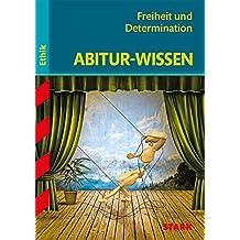 Abitur-Wissen - Ethik Freiheit und Determination