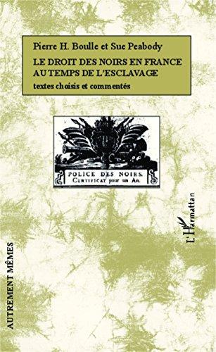 Le droit des noirs en France au temps de l'esclavage : Textes choisis et commentés par Pierre H. Boulle, Sue Peabody