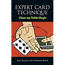 Expert Card Technique: Close-up Table Magic (Cards, Coins, and Other Magic)