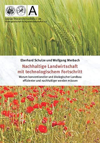 Nachhaltige Landwirtschaft mit technologischem Fortschritt: Warum konventioneller und ökologischer Landbau effizienter und nachhaltiger werden müssen