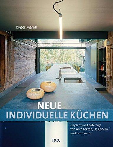 Preisvergleich Produktbild Neue individuelle Küchen: Geplant und gefertigt von Architekten,  Designern und Schreinern
