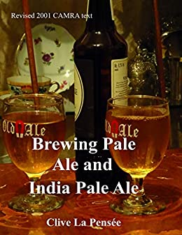 Brewing Pale Ale and India Pale Ale: Brewing Real Pale Ale. by [La Pensée, Clive]