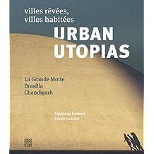 Urban Utopias : Villes rêvées, villes habitées : La Grande Motte, Brasilia, Chandigarh