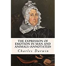 The Expression of Emotion in Man and Animals (annotated) (English Edition)