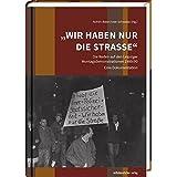 »Wir haben nur die Straße«: Die Reden auf den Leipziger Montagsdemonstrationen 1989/90 - Eine Dokumentation