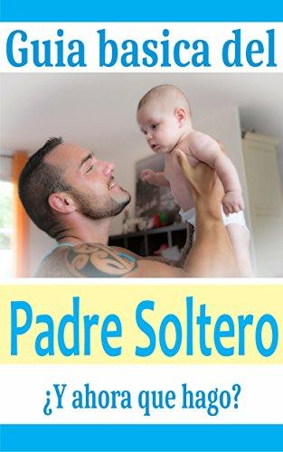 Guía Básica del Padre Soltero por Sanfri Ediciones