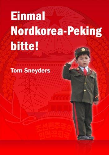 """Einmal Nordkorea – Peking bitte"""